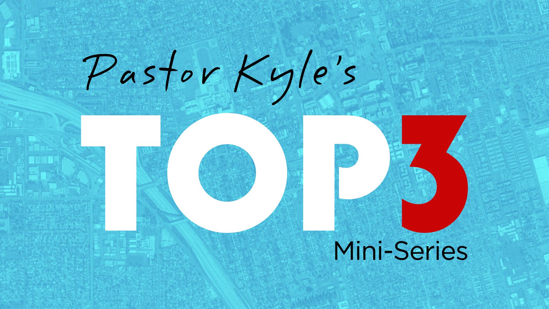 Pastor Kyle's Top 3