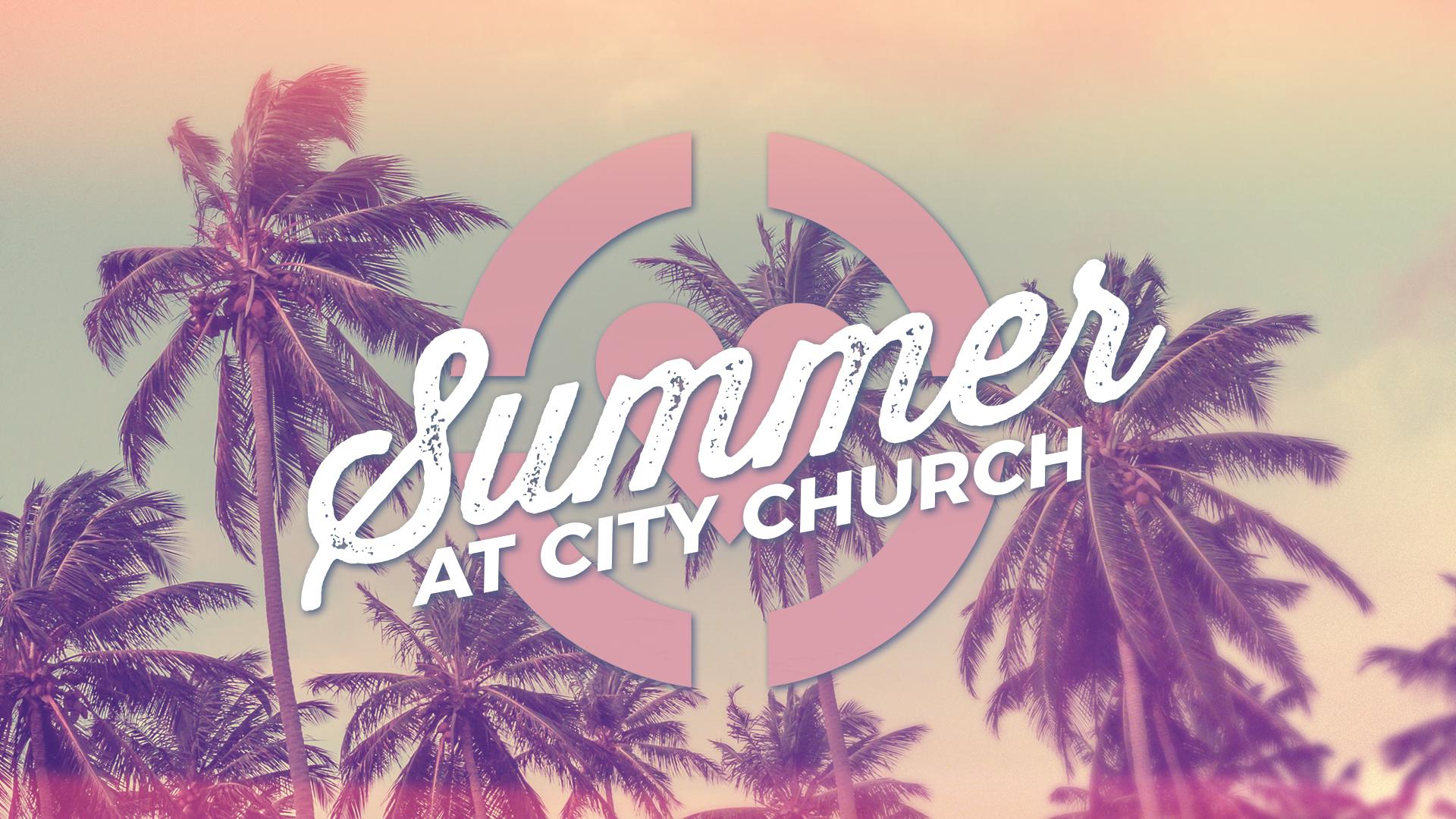 Summer at City Church